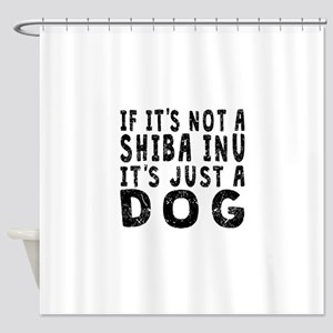 If Its Not A Shiba Inu Shower Curtain