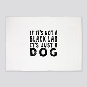 If Its Not A Black Lab 5'x7'Area Rug