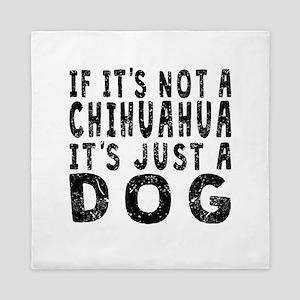 If Its Not A Chihuahua Queen Duvet