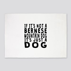 If Its Not A Bernese Mountain Dog 5'x7'Area Rug