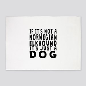 If Its Not A Norwegian Elkhound 5'x7'Area Rug