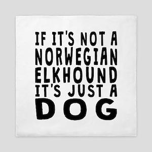If Its Not A Norwegian Elkhound Queen Duvet
