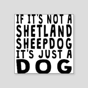 If Its Not A Shetland Sheepdog Sticker