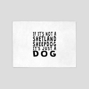 If Its Not A Shetland Sheepdog 5'x7'Area Rug