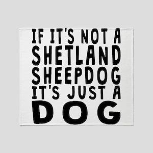 If Its Not A Shetland Sheepdog Throw Blanket