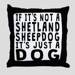 If Its Not A Shetland Sheepdog Throw Pillow