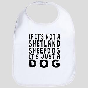 If Its Not A Shetland Sheepdog Bib
