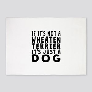 If Its Not A Wheaten Terrier 5'x7'Area Rug