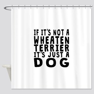 If Its Not A Wheaten Terrier Shower Curtain