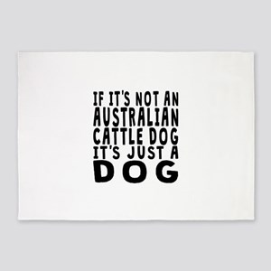 If Its Not An Australian Cattle Dog 5'x7'Area Rug
