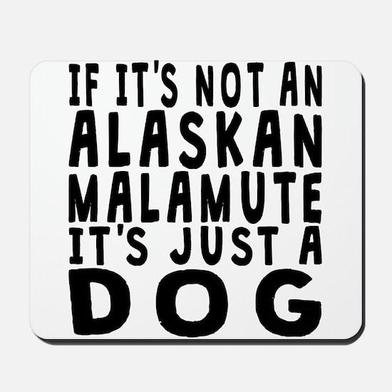 If Its Not An Alaskan Malamute Mousepad