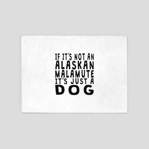 If Its Not An Alaskan Malamute 5'x7'Area Rug