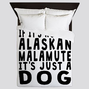 If Its Not An Alaskan Malamute Queen Duvet