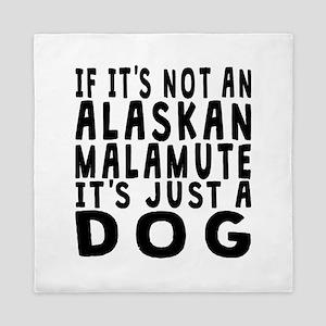 If Its Not An Alaskan Malamute Queen Duvet