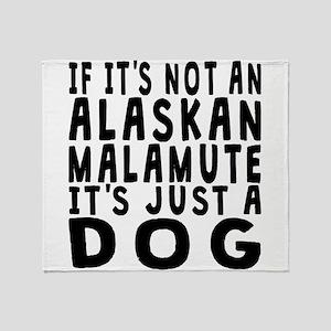 If Its Not An Alaskan Malamute Throw Blanket