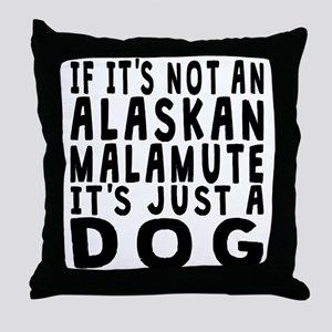 If Its Not An Alaskan Malamute Throw Pillow