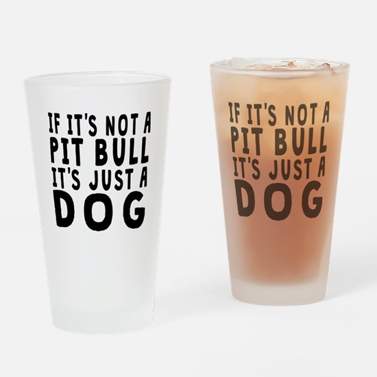 If Its Not A Pit Bull Drinking Glass