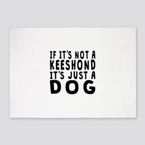 If Its Not A Keeshond 5'x7'Area Rug