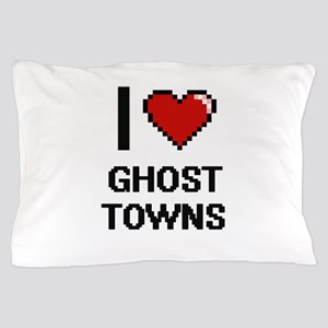 I love Ghost Towns Pillow Case
