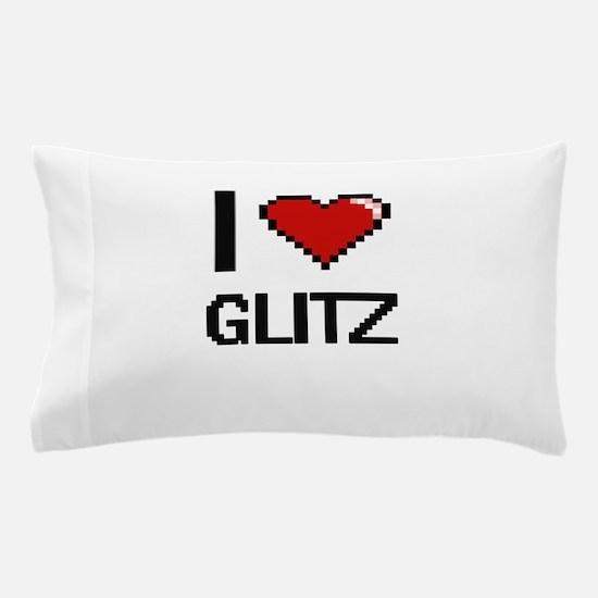 I love Glitz Pillow Case