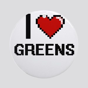 I love Greens Ornament (Round)