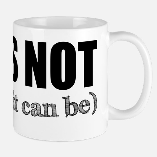 It's Not, But it Can Be Mug