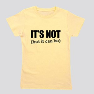 It's Not, But it Can Be Girl's Tee