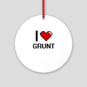 I love Grunt Ornament (Round)