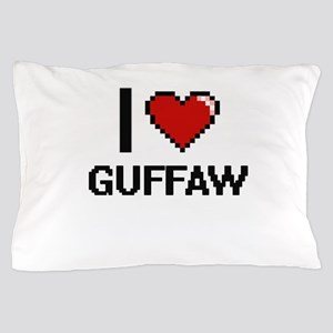 I love Guffaw Pillow Case