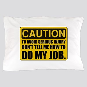 Tell Me How To Do My Job Pillow Case