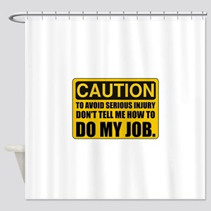 Tell Me How To Do My Job Shower Curtain