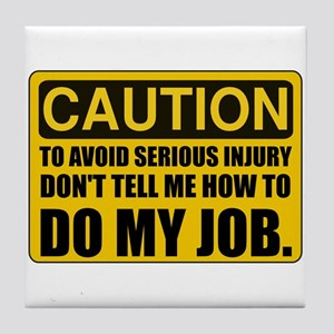 Tell Me How To Do My Job Tile Coaster
