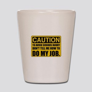 Tell Me How To Do My Job Shot Glass