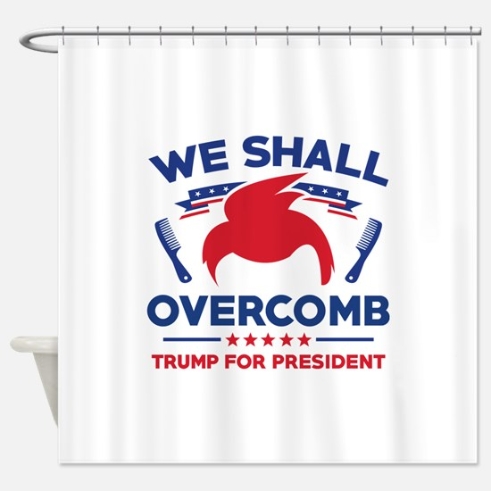 Trump We Shall Overcomb Shower Curtain