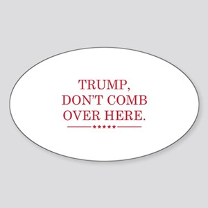 Trump Don't Comb Over Here Sticker (Oval)