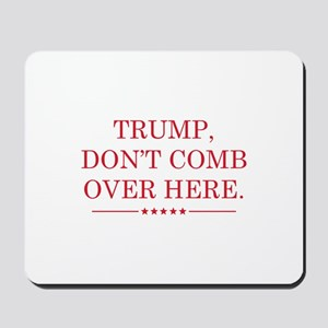 Trump Don't Comb Over Here Mousepad