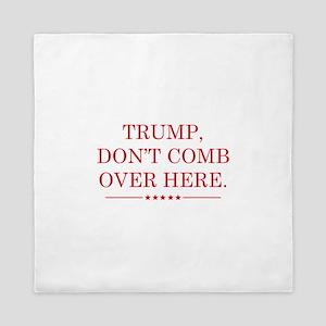 Trump Don't Comb Over Here Queen Duvet