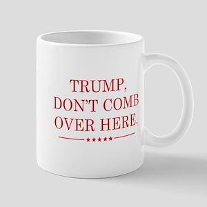 Trump Don't Comb Over Here Mug
