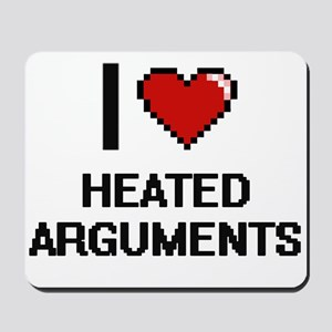 I love Heated Arguments Mousepad