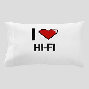 I love Hi-Fi Pillow Case