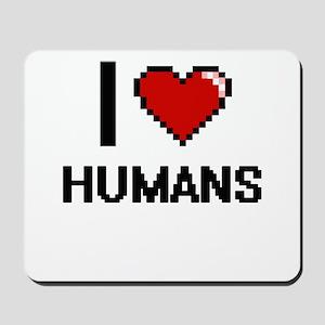 I love Humans Mousepad