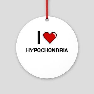 I love Hypochondria Ornament (Round)