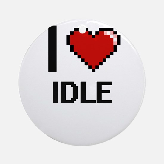 I love Idle Ornament (Round)