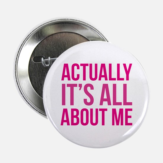 """Actually It's All About Me 2.25"""" Button"""