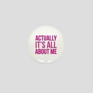 Actually It's All About Me Mini Button