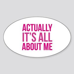 Actually It's All About Me Sticker (Oval)