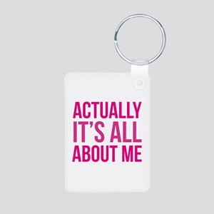Actually It's All About Me Aluminum Photo Keychain
