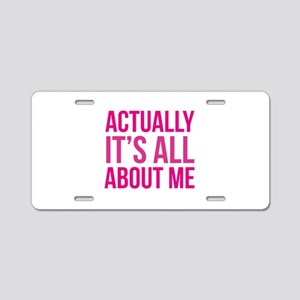 Actually It's All About Me Aluminum License Plate
