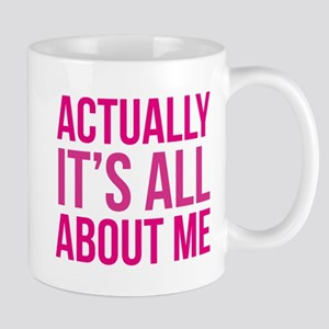Actually It's All About Me Mug