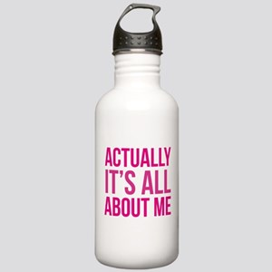 Actually It's All About Me Stainless Water Bottle